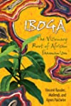 IBOGA: The Visionary Root of African...
