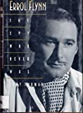 Tony Thomas Errol Flynn: The Spy Who Never Was