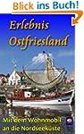 Erlebnis Ostfriesland. Mit dem Wohnmo...