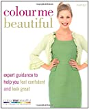 Colour Me Beautiful: Change Your Look - Change Your Life!: expert guidance to help you feel confident and look great