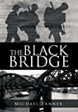 THE BLACK BRIDGE: One man's war with himself (1477239081) by Tanner, Michael
