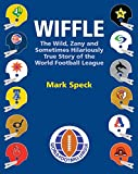 WIFFLE: The Wild, Zany and Sometimes Hilariously True Story of the World Football League