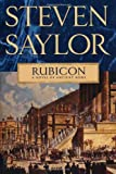 Rubicon: A Novel of Ancient Rome (Novels of Ancient Rome) (0312582420) by Saylor, Steven