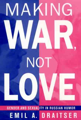 Making War, Not Love: Gender and Sexuality in Russian Humor