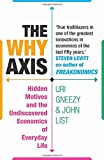 The Why Axis: Hidden Motives and the Undiscovered Economics of Everyday Life John List