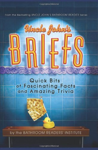 Uncle John's Briefs: Quick Bits of Fascinating Facts and Amazing Trivia (Uncle John's Bathroom Reader)