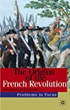 The Origins of the French Revolution (Problems in Focus)