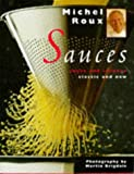 Michel Roux Sauces: Sweet and Savoury, Classic and New