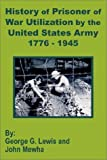 img - for History of Prisoner of War Utilization by the United States Army 1776 - 1945 by George G. Lewis (2002-07-28) book / textbook / text book