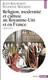 Religion, modernité et culture au Royaume-Uni et en France, 1800-1914