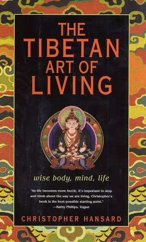 The Tibetan Art of Living: Wise Body, Mind, Life