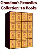 Home Remedies Collection (16 Books) Grandmas Remedies (Grandmas Remedies Collection Book 17)