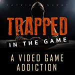 Trapped in the Game: A Video Game Addiction | Patrik Wincent