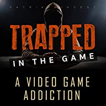 Trapped in the Game: A Video Game Addiction | Livre audio Auteur(s) : Patrik Wincent Narrateur(s) : Sean Michael Smith