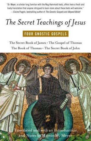 Secret Teachings of Jesus : Four Gnostic Gospels, MARVIN W. MEYER