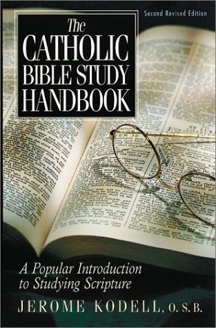 The Catholic Bible Study Handbook: A Popular Introduction to Studying Scripture, Jerome Kodell