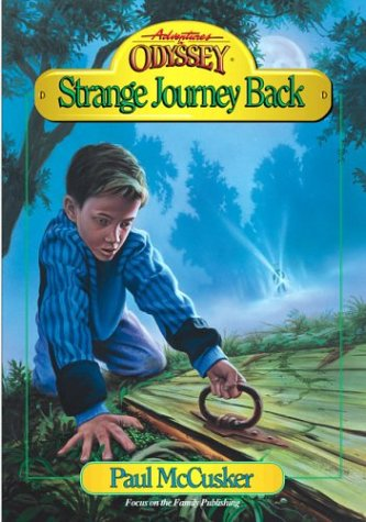Strange Journey Back (Adventures in Odyssey Fiction Series #1), Paul McCusker