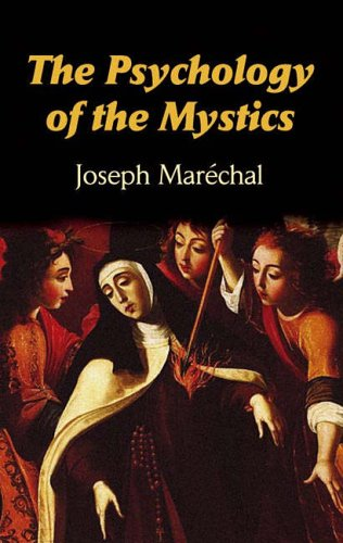 The Psychology of the Mystics (Dover Books on Western Philosophy), JOSEPH MARECHAL