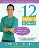 The 12 Second Sequence: Get Fit in 20 Minutes Twice a Week! (0307383326) by Cruise, Jorge