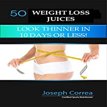 50 Weight Loss Juices: Look Thinner in 10 Days or Less! (       UNABRIDGED) by Joseph Correa (Certified Sports Nutritionist) Narrated by Andrea Erickson
