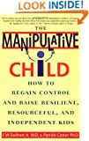The Manipulative Child: How to Regain Control and Raise Resilient, Resourceful, and Independent Kids