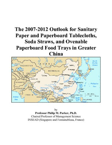 The 2007-2012 Outlook for Sanitary Paper and Paperboard Tablecloths, Soda Straws, and Ovenable Paperboard Food Trays in Greater China