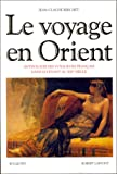 Le Voyage en Orient : Anthologie des voyageurs français dans le Levant au XIXe siècle