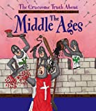 Matt Buckingham The Gruesome Truth About: The Middle Ages