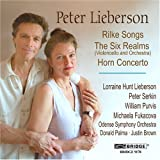 Music of Peter Lieberson (Rilke Songs, The Six Realms, Horn Concerto)