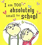 Lauren Child I Am Too Absolutely Small for School (Charlie and Lola)