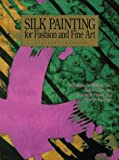 Silk Painting for Fashion and Fine Art: Techniques for Making Ties, Scarves, Dresses, Decorative Pillows and Fine Art Paintings (Practical Craft Books) cover image