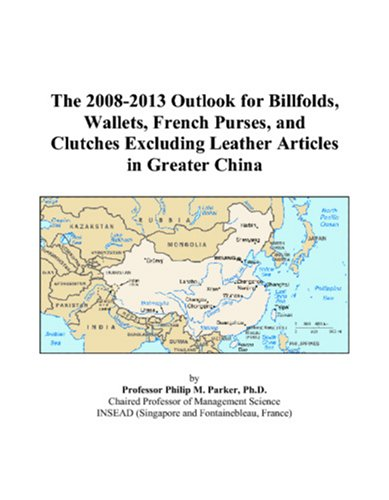 The 2008-2013 Outlook for Billfolds, Wallets, French Purses, and Clutches Excluding Leather Articles in Greater China