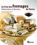 Le livre des fromages de France : Fab...