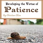 Patience: Developing the Virtue of Patience | Christian Olsen