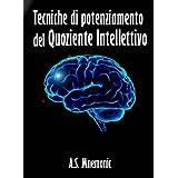 Tecniche di potenziamento del Quoziente Intellettivo (in promozione)di A. S. Mnemonic