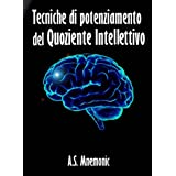 Tecniche di potenziamento del Quoziente Intellettivo (in promozione)di A. S. Mnemonic