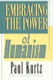 Embracing the Power of Humanism (0847699668) by Kurtz, Paul