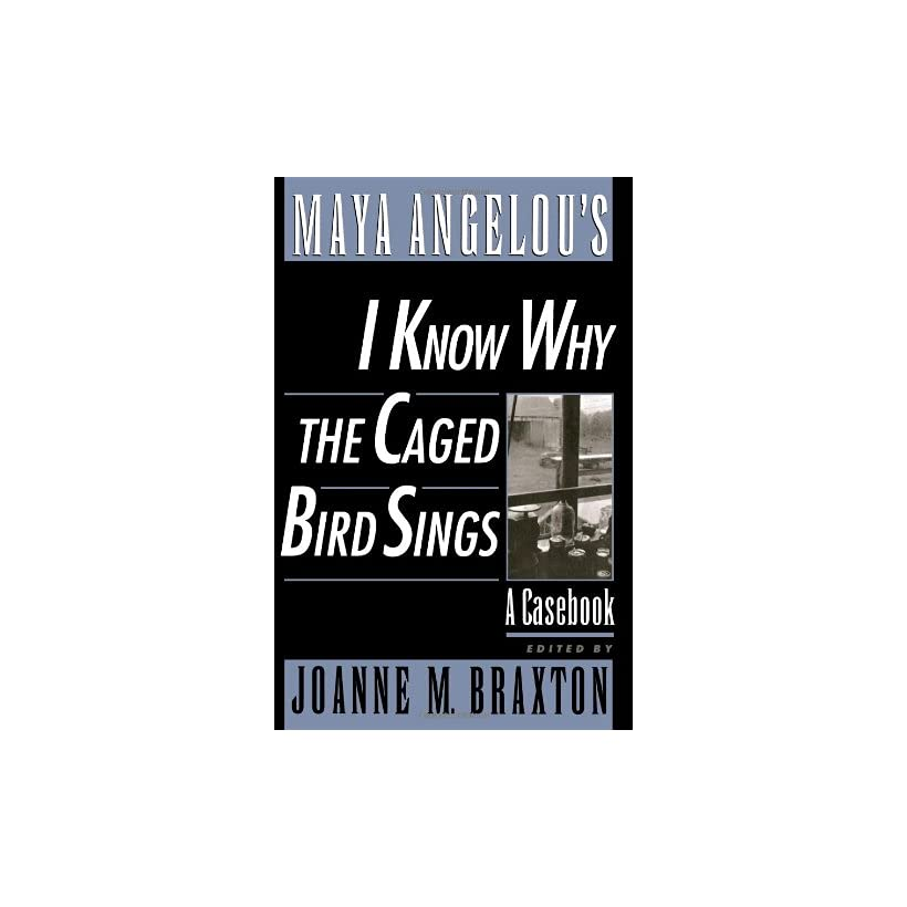 Maya Angelous I Know Why the Caged Bird Sings A Casebook (Casebooks