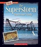 The Superstorm Hurricane Sandy (True Books) (True Books: Disasters)