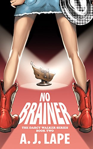 No Brainer (The Darcy Walker Series Book 2), by A. J. Lape