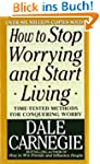 How to Stop Worrying and Start Living...