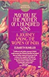 May You Be the Mother of a Hundred Sons: A Journey Among the Women of India (0449906140) by Elisabeth Bumiller