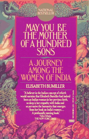 May You Be the Mother of a Hundred Sons : A Journey Among the Women of India, ELISABETH BUMILLER