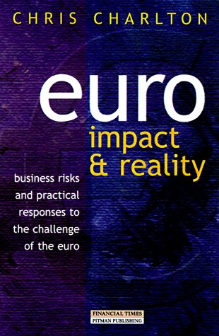 Euro: Impact and Reality: Business Risk and Practical Responses to the Challenge of the Euro