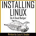Installing Linux on a Dead Badger Audiobook by Lucy A. Snyder Narrated by Mary Bertke