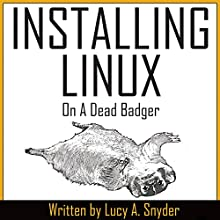 Installing Linux on a Dead Badger (       UNABRIDGED) by Lucy A. Snyder Narrated by Mary Bertke