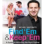 Find 'Em and Keep 'Em: A Guide to Attracting the Right Partner | Michael Santonato