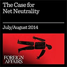 The Case for Net Neutrality (Foreign Affairs): What's Wrong with Obama's Internet Policy (       UNABRIDGED) by Marvin Ammori Narrated by Kevin Stillwell