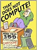 img - for That Does Not Compute! Computer and Internet Cartoons from ComputorEdge Magazine. book / textbook / text book