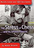 The Stress of Chess... And Its Infinite Finesse: My Life, Career and 101 Best Chess Games